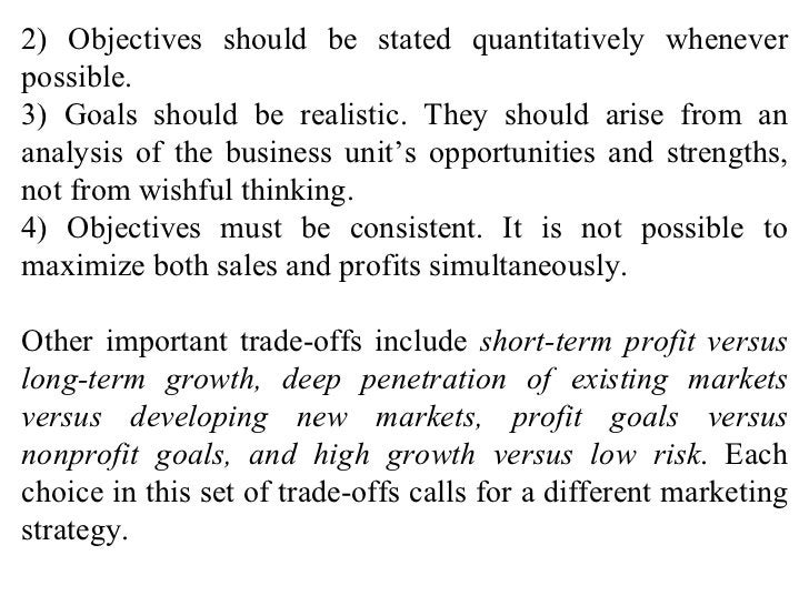 2) Objectives should be stated quantitatively whenever possible. 3) Goals should be realistic. They should arise from an a...