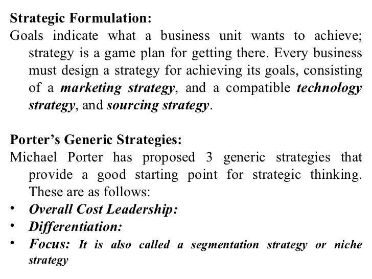 <ul><li>Strategic Formulation: </li></ul><ul><li>Goals indicate what a business unit wants to achieve; strategy is a game ...