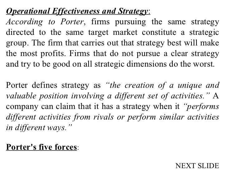 Operational Effectiveness and Strategy : According to Porter , firms pursuing the same strategy directed to the same targe...