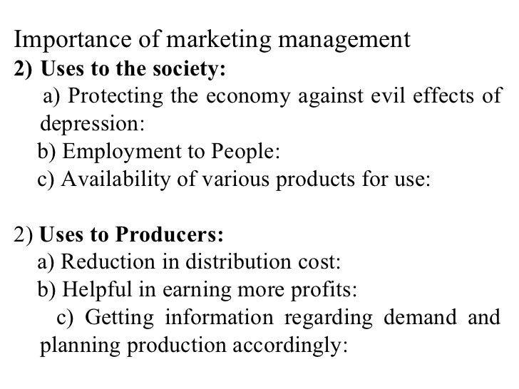 <ul><li>Importance of marketing management </li></ul><ul><li>Uses to the society: </li></ul><ul><li>a) Protecting the econ...