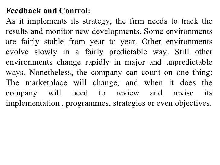 Feedback and Control: As it implements its strategy, the firm needs to track the results and monitor new developments. Som...