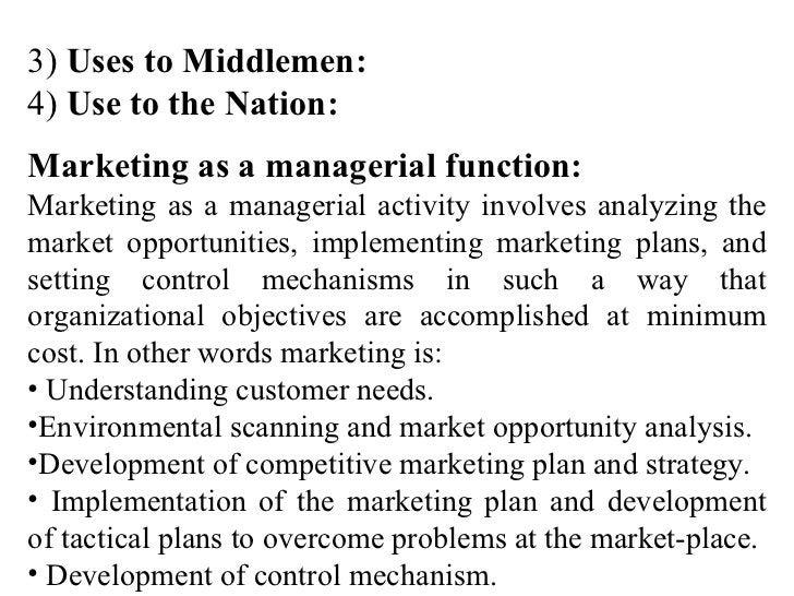 <ul><li>3)  Uses to Middlemen: </li></ul><ul><li>4)  Use to the Nation: </li></ul><ul><li>Marketing as a managerial functi...