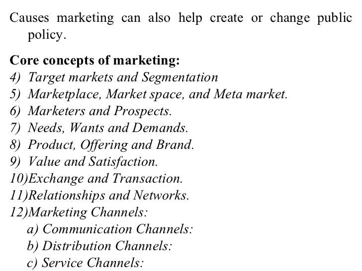 <ul><li>Causes marketing can also help create or change public policy. </li></ul><ul><li>Core concepts of marketing: </li>...
