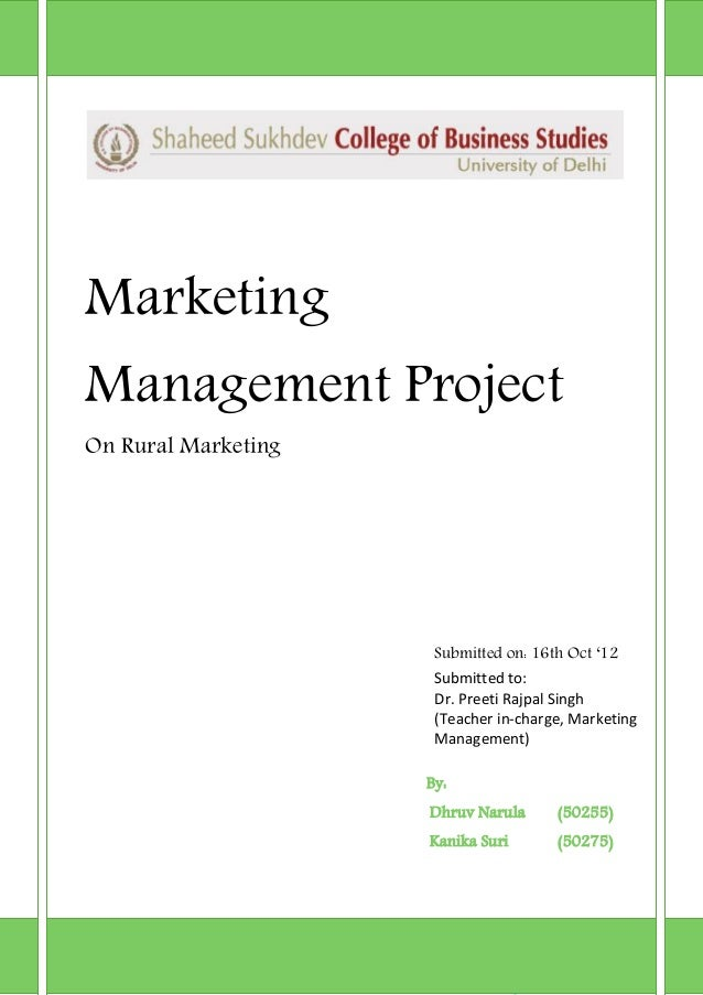 Marketing  Management Project On Rural Marketing  Submitted on: 16th Oct '12 Submitted to: Dr. Preeti Rajpal Singh (Teache...