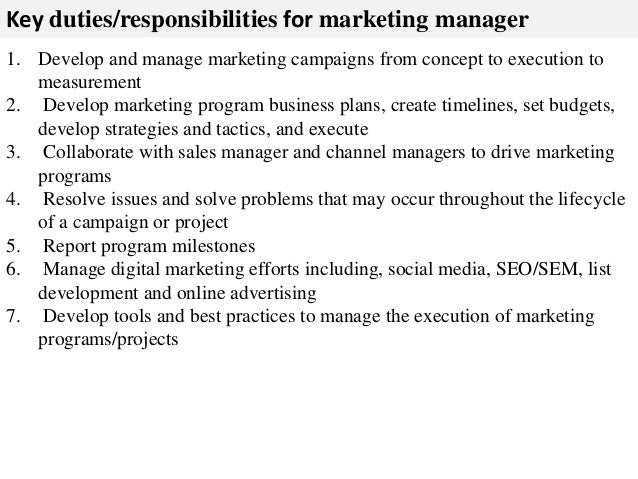marketing manager job discription Marketing manager job description the marketing manager manages the day to day marketing activities of the organisation and long term marketing strategy for the company.