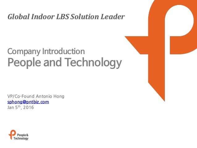 Global Indoor LBS Solution Leader VP/Co-Found Antonio Hong sphong@pntbiz.com Jan 5th, 2016 Company Introduction People and...