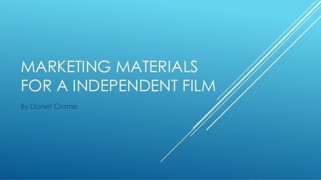MARKETING MATERIALS FOR A INDEPENDENT FILM By Daniel Crame