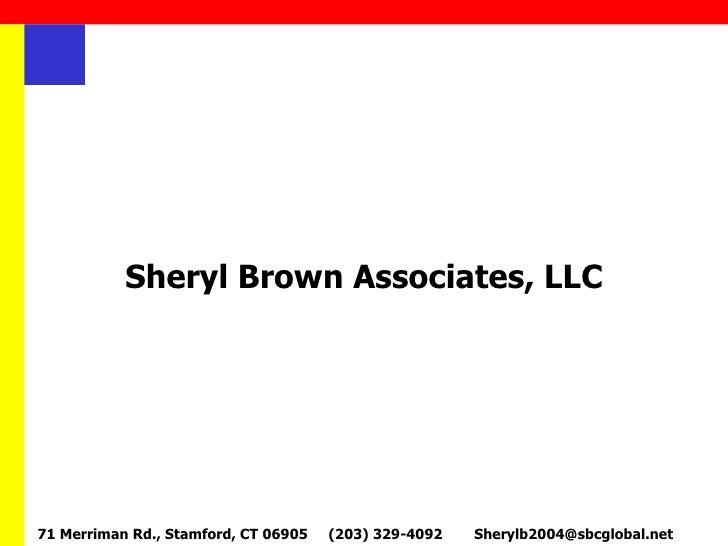 Sheryl Brown Associates, LLC 71 Merriman Rd., Stamford, CT 06905 (203) 329-4092 [email_address]