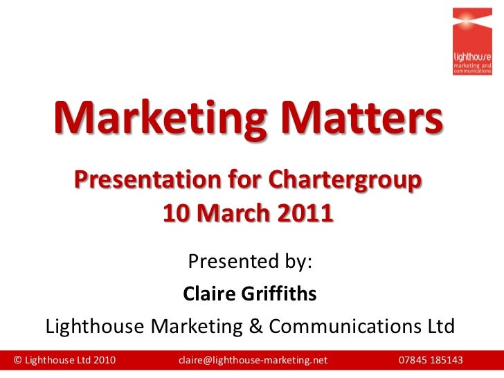 Marketing Matters            Presentation for Chartergroup                   10 March 2011                    Presented by...