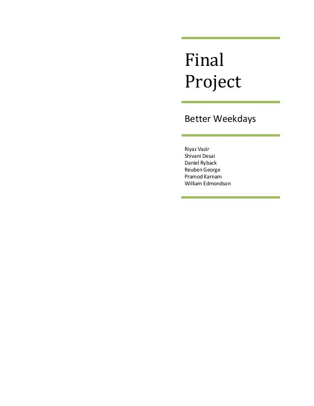 Final Project Better Weekdays Riyaz Vazir Shivani Desai Daniel Ryback Reuben George Pramod Karnam William Edmondson