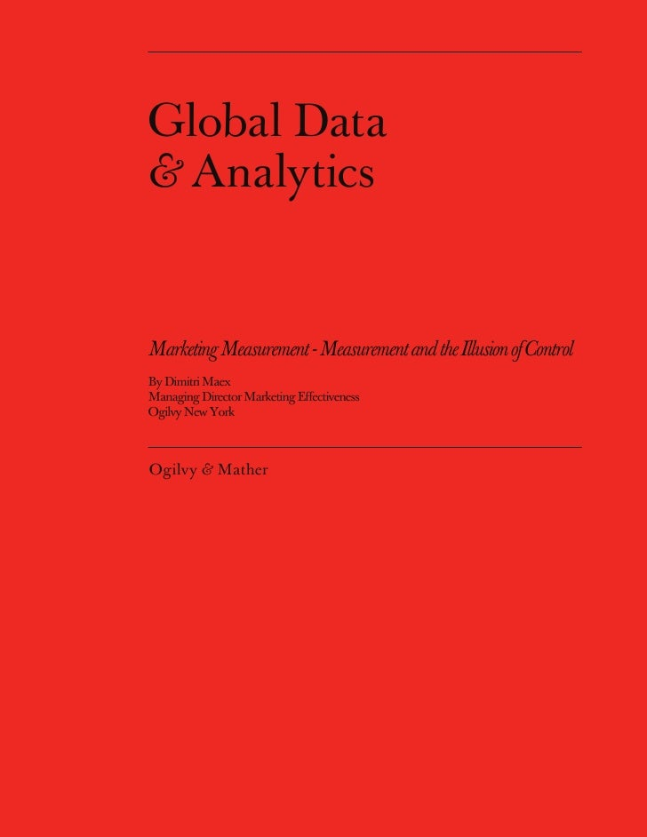 Global Data & Analytics   Marketing Measurement - Measurement and the Illusion of Control By Dimitri Maex Managing Directo...