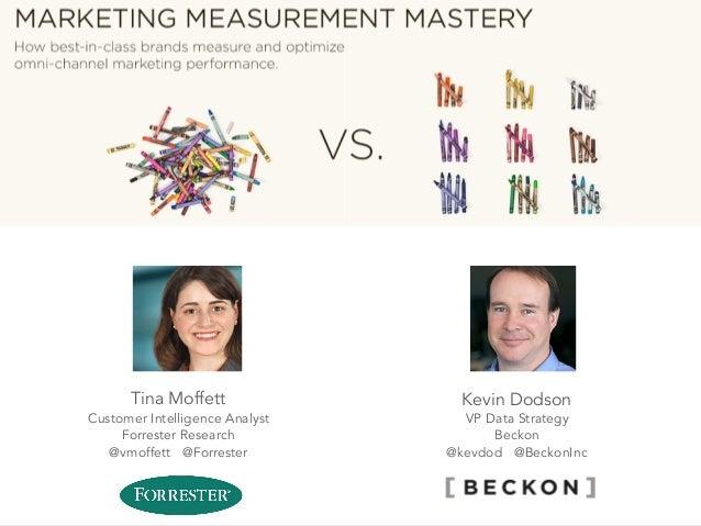 MARKETING MEASUREMENT MASTERY Live webcast: October 28, 2014 Kevin Dodson VP Data Strategy Beckon @kevdod @BeckonInc Tina ...