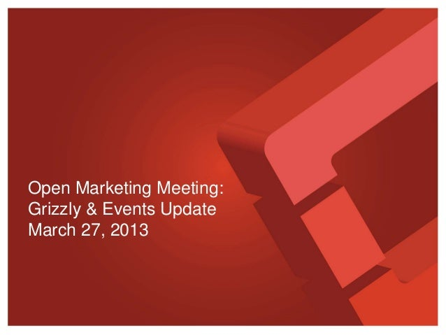 Open Marketing Meeting:Grizzly & Events UpdateMarch 27, 2013