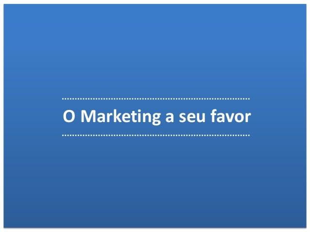 O Marketing a seu favor