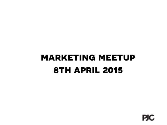 marketing meetup 8th april 2015