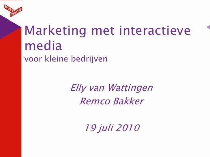 Marketing met interactieve mediavoor kleine bedrijven<br />Elly van Wattingen<br />Remco Bakker<br />19 juli 2010<br />