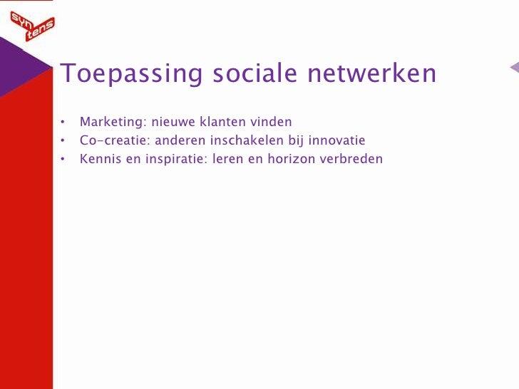 Toepassing sociale netwerken<br />Marketing: nieuwe klanten vinden<br />Co-creatie: anderen inschakelen bij innovatie<br /...