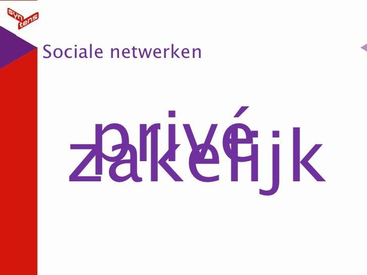 Sociale netwerken<br />privé<br />zakelijk<br />