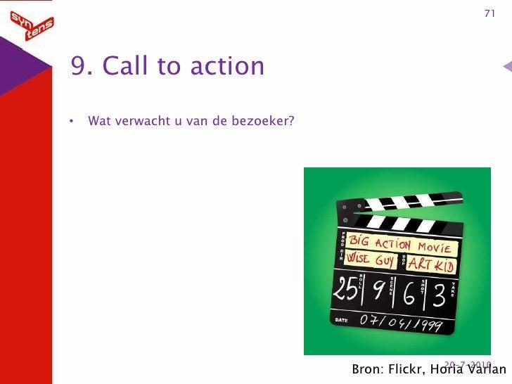 9. Call to action<br />Wat verwacht u van de bezoeker?<br />71<br />20-7-2010<br />Bron: Flickr, HoriaVarlan<br />