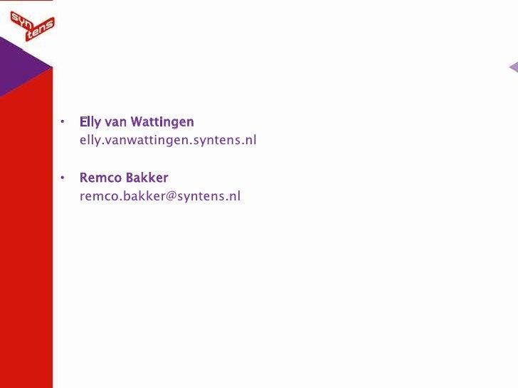 Elly van Wattingen<br />elly.vanwattingen.syntens.nl<br />Remco Bakker<br />remco.bakker@syntens.nl<br />