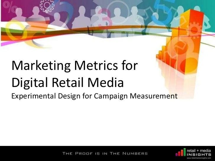 Marketing Metrics forDigital Retail MediaExperimental Design for Campaign Measurement<br />