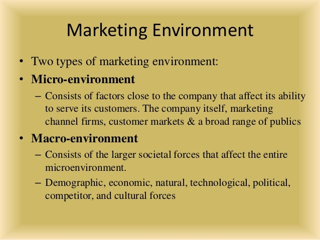 demographics and micro environment When compared to a firm's task environment, the impact of macroenvironmental variables is less direct and the organization has a more population demographics.