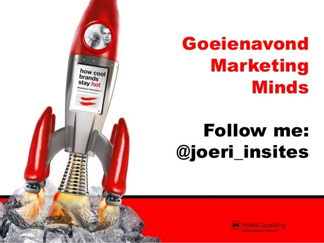 Goeienavond  Marketing      Minds   Follow me:@joeri_insites
