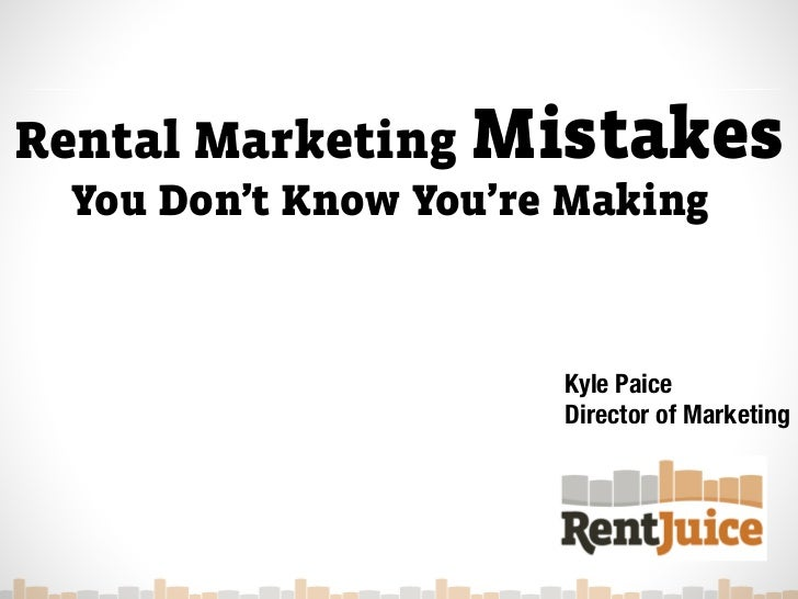 Rental Marketing Mistakes You Don't Know You're Making                      Kyle Paice                      Director of Ma...