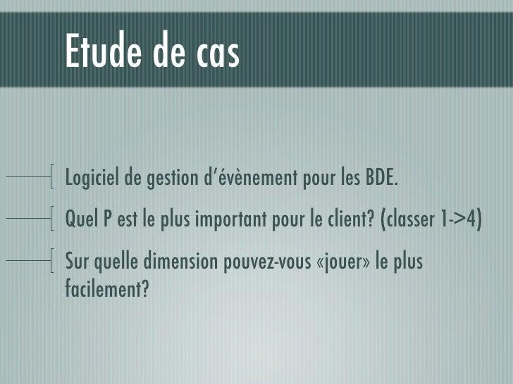 Etude de cas  Logiciel de gestion d'évènement pour les BDE. Quel P est le plus important pour le client? (classer 1->4) Su...