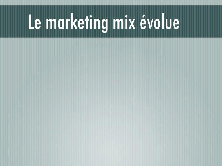 Le marketing mix évolue