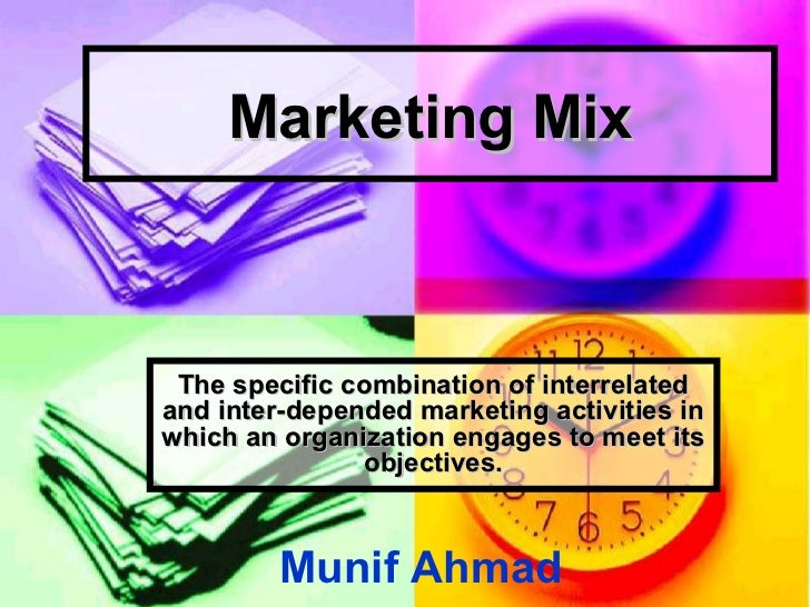 Marketing Mix The specific combination of interrelatedand inter-depended marketing activities inwhich an organization enga...