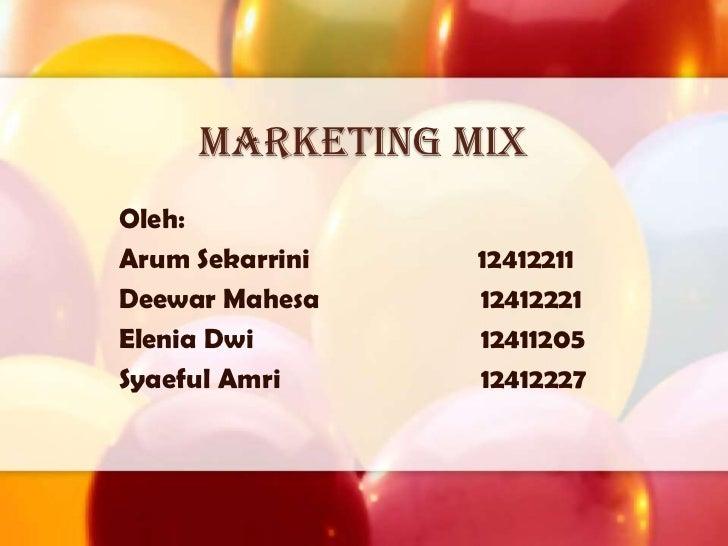 Marketing mixOleh:Arum Sekarrini   12412211Deewar Mahesa    12412221Elenia Dwi       12411205Syaeful Amri     12412227