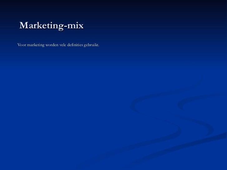 Marketing-mix Voor marketing worden vele definities gebruikt.