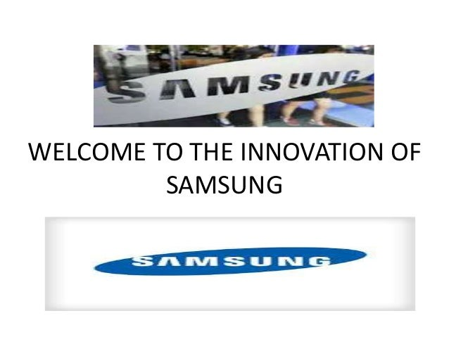 WELCOME TO THE INNOVATION OF SAMSUNG