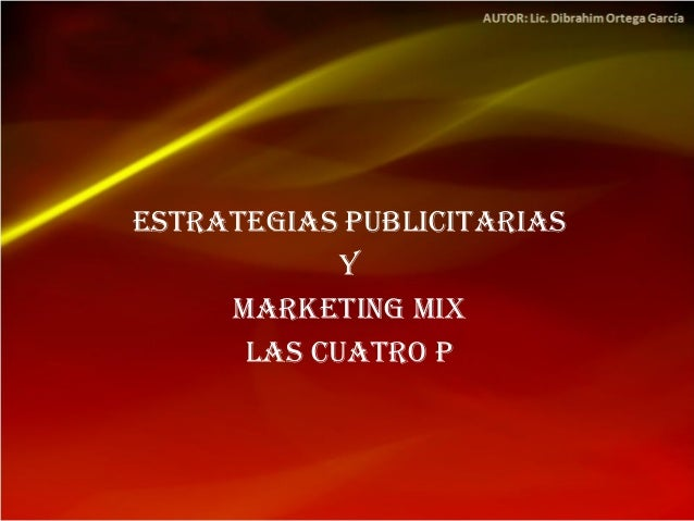 Estrategias publicitarias y MARKETING MIX LAS CUATRO P