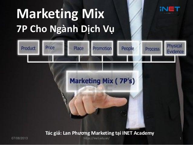 Marketing Mix 7P Cho Ngành Dịch Vụ Tác giả: Lan Phương Marketing tại INET Academy 07/08/2013 https://inet.edu.vn/ 1