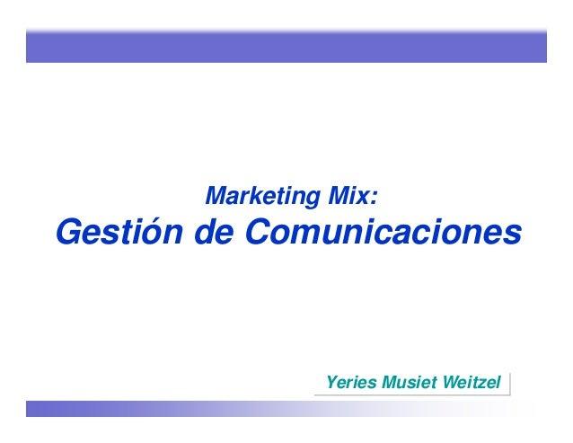 Marketing Mix:Gestión de Comunicaciones                 Yeries Musiet Weitzel