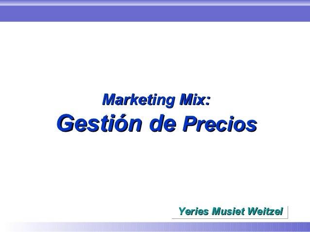 Marketing Mix:Gestión de Precios             Yeries Musiet Weitzel