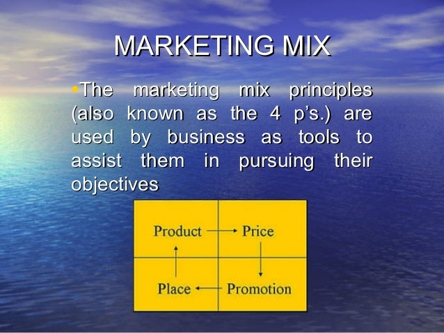 MARKETING MIXMARKETING MIX •The marketing mix principlesThe marketing mix principles (also known as the 4 p's.) are(also k...