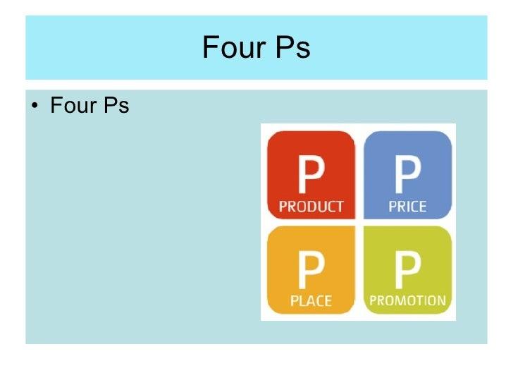 Four Ps <ul><li>Four Ps </li></ul>