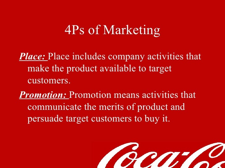 coca cola 4ps Coca cola 4 p s 1 4 p-s marketing scenario coca - cola 2 industry profile : soft drink demand market is very strong all over the world.