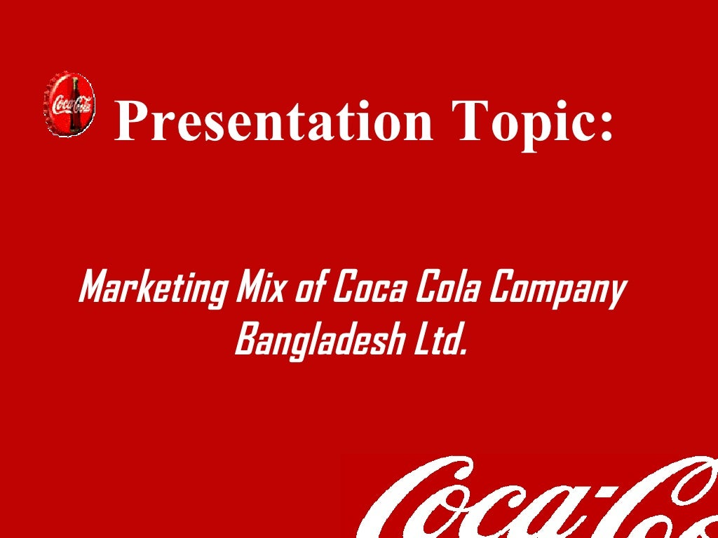 marketing strategy of coca cola in bangladesh Marketing mix of coca cola in bangladesh:  evaluate how effective coca-cola has been in their marketing strategies in terms of product positioning in regard to .