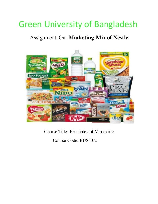 Green University of Bangladesh Assignment On: Marketing Mix of Nestle Course Title: Principles of Marketing Course Code: B...