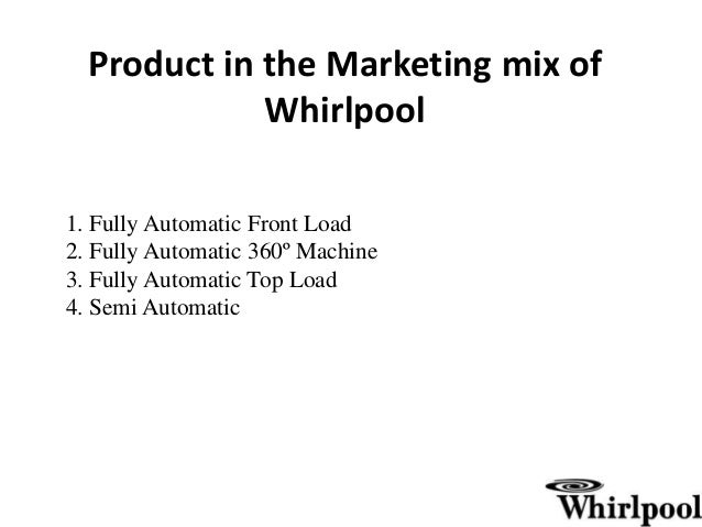 whirlpool marketing mix Whirlpool entered india in the late 1980s later in 1996, kelvinator and tvs acquisitions were merged to create, whirlpool of india limited this expanded the company's portfolio in the indian subcontinent to washing machines, refrigerator, microwave ovens and air conditioners here is the financial analysis for whirpool for 2015.