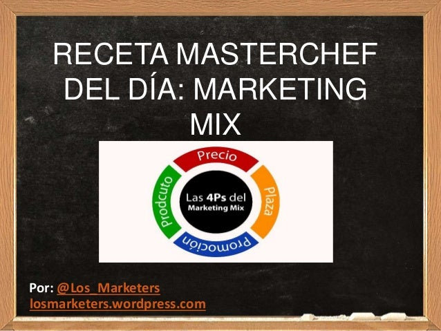 RECETA MASTERCHEF DEL DÍA: MARKETING MIX Por: @Los_Marketers losmarketers.wordpress.com