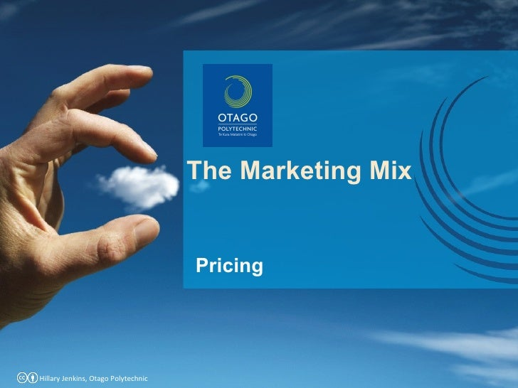 The Marketing Mix Hillary Jenkins, Otago Polytechnic Pricing