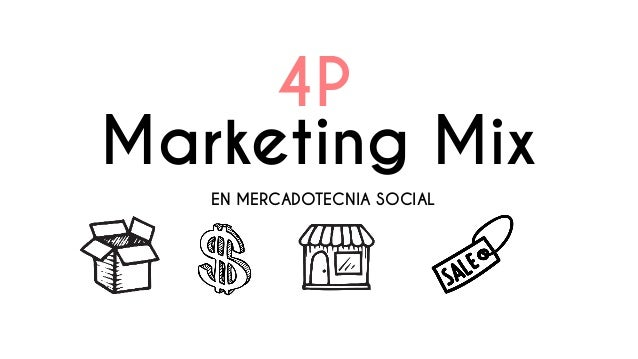 Marketing Mix EN MERCADOTECNIA SOCIAL 4P