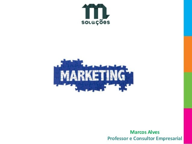 Marketing Marcos Alves Professor e Consultor Empresarial