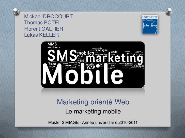 Mickael DROCOURTThomas POTELFlorent GALTIERLukas KELLER<br />Marketing orienté Web<br />Le marketing mobile<br />Master 2 ...