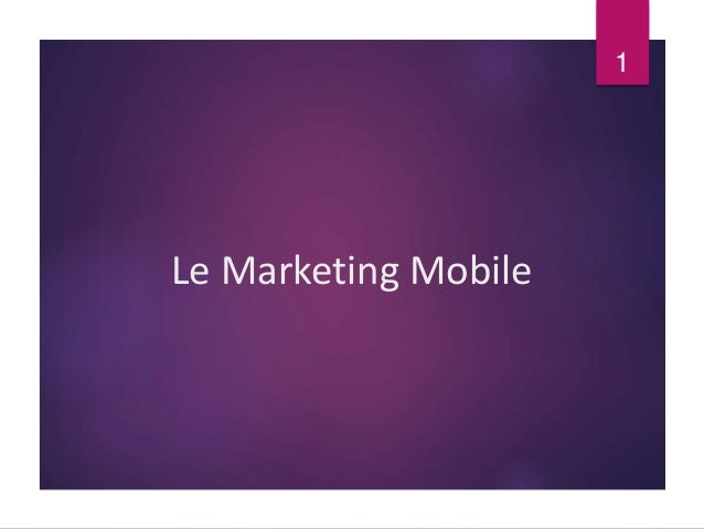 Le Marketing Mobile  1